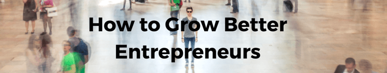 How to Grow Better Entrepreneurs, What Accelerators and Incubators are missing