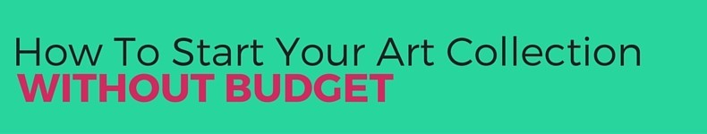 Young Professional? Here is How to Start Your Art Collection Without Budget