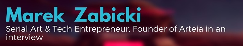 Marek Zabicki, entrepreneur and founder of Arteia in an Interview