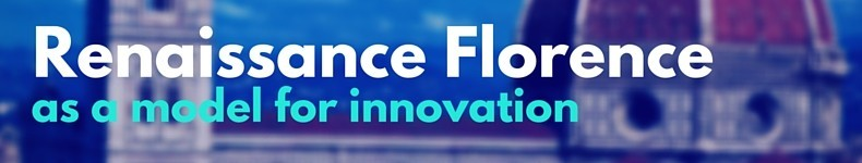 Renaissance Florence as a Model For Innovation