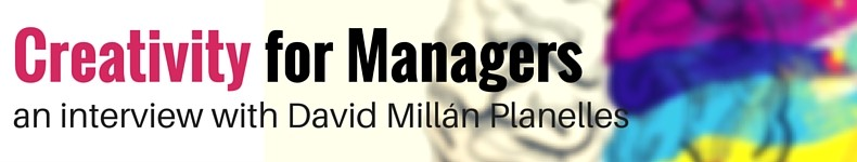 Creativity for Managers – an Interview With David Millan Planelles