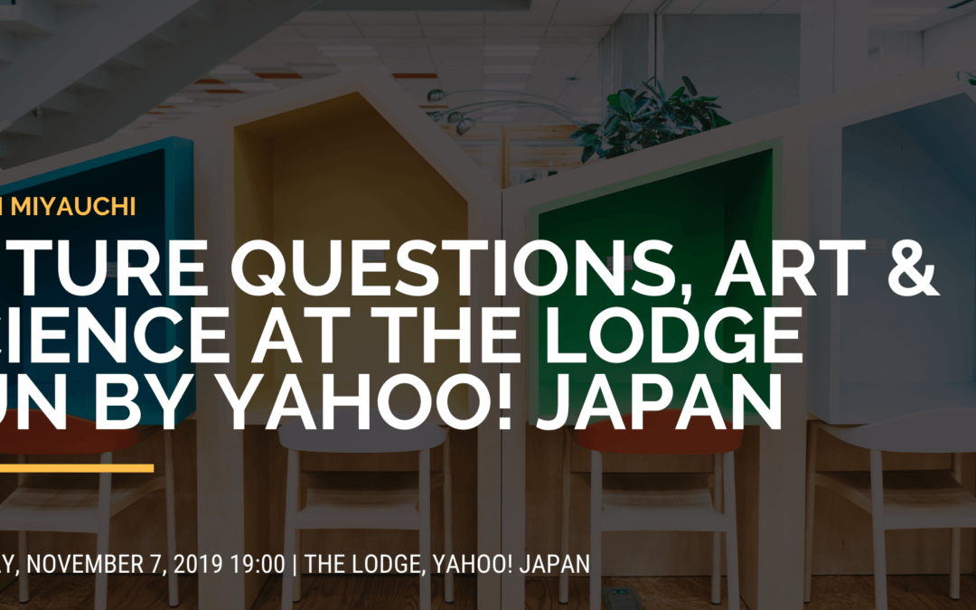 Tokyo | Future Questions, Art & Science at the LODGE run by Yahoo! JAPAN