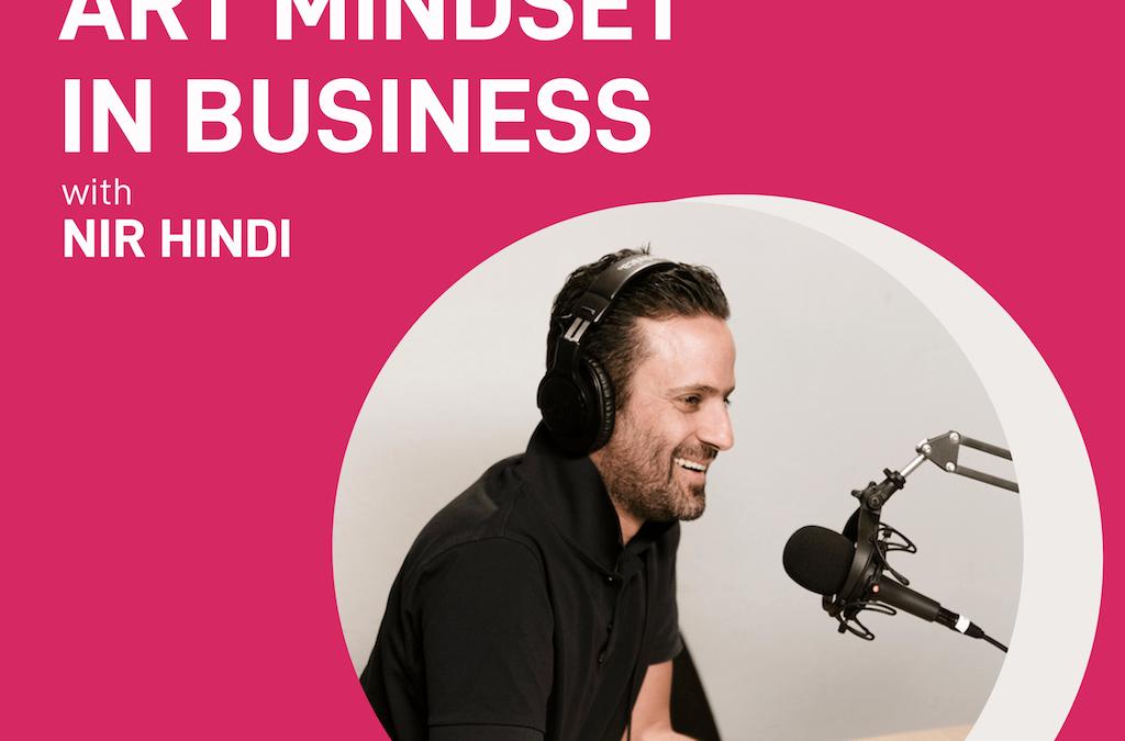 episode 1 – art mindset in business | Nir Hindi