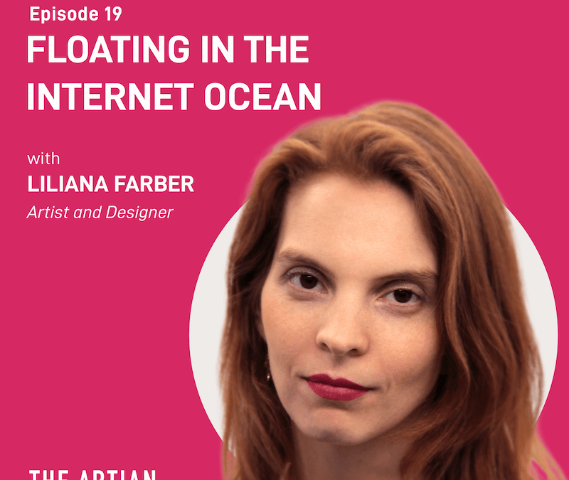 episode 19 – floating the internet ocean | Liliana Farber