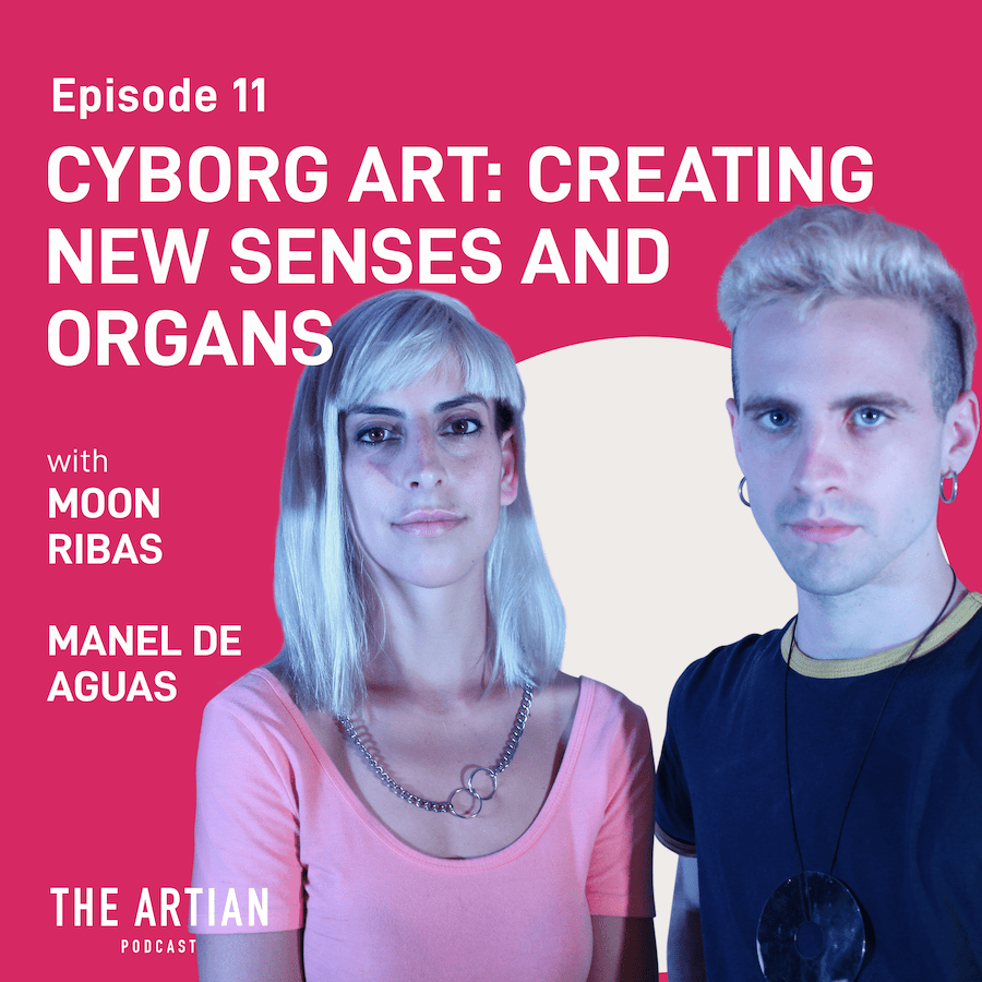 episode 11 – cyborg art: creating new senses and organs | Moon Ribas and Manel de Aguas