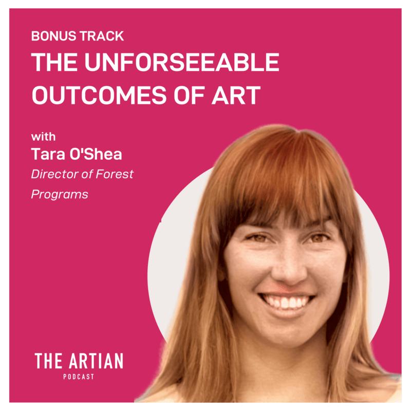 bonus episode – the unforeseeable outcomes of art | Tara O'Shea