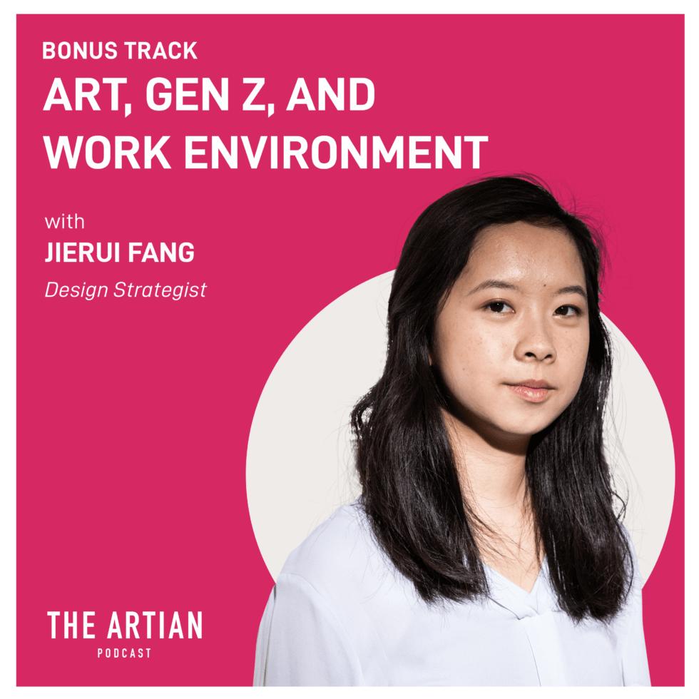 bonus episode – art, gen z, and work environment | Jierui Fang