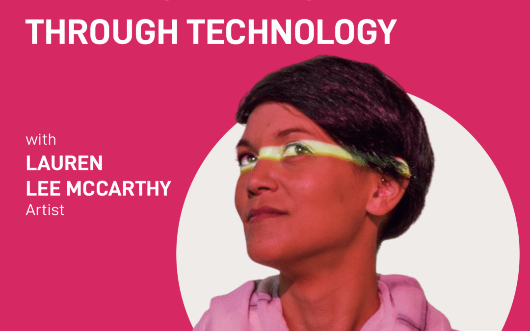 episode 4 – building intimacy through technology | Lauren Lee McCarthy