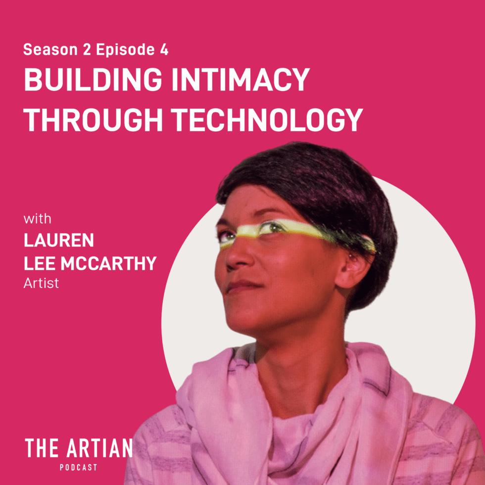 episode 4 – building intimacy through technology | Lauren Lee McCarthy