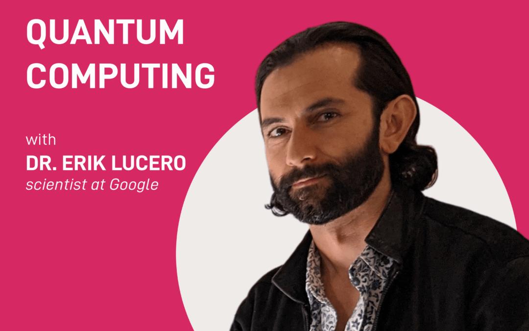 season 2 episode 12 – the art within quantum computing | Dr. Erik Lucero